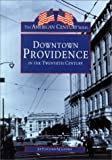 Downtown Providence in the Twentieth Century, Joe Fuoco and A. J. Lothrop, 0752413163