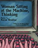 Woman Sitting at the Machine, Thinking : Poems, Brodine, Karen, 0932323014