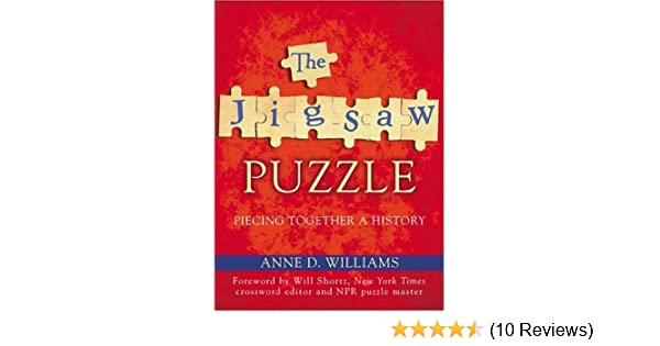 The Jigsaw Puzzle: Piecing Together a History: Anne D  Williams