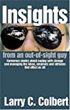 Insights from an Out-of-Sight Guy, Larry C. Colbert, 097663290X