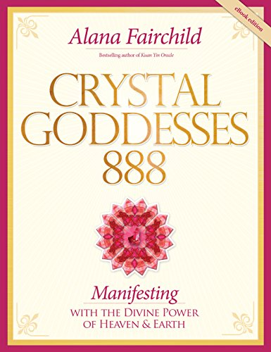 Divine Crystal - Crystal Goddesses 888: Manifesting with the Divine Power of Heaven and Earth