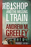 The Bishop and the Missing L Train, Andrew M. Greeley, 0312868758