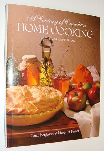 A Century of Canadian Home Cooking (1900 Through the '90s) by Carol Ferguson, Margaret Fraser