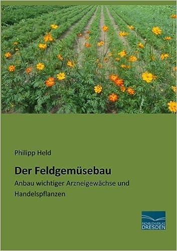 Der Feldgemuesebau: Anbau wichtiger Arzneigewaechse und Handelspflanzen (German Edition)