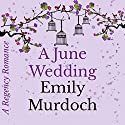 A June Wedding: A Regency Romance Audiobook by Emily Murdoch Narrated by Virginia Ferguson