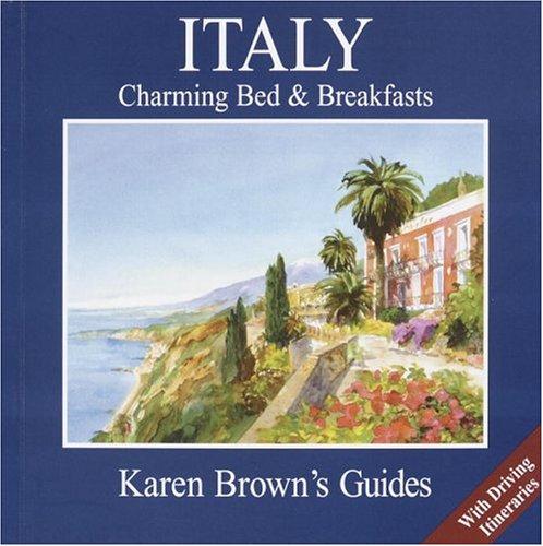 Karen Brown's Italy Charming Bed & Breakfasts 2005: Charming Bed & Breakfasts 2005 (Karen Brown's...
