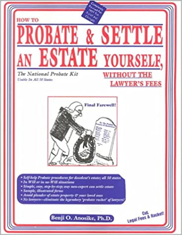 How to probate settle an estate yourself without the lawyers how to probate settle an estate yourself without the lawyers fees the national probate kit benji o anosike 9780932704511 amazon books solutioingenieria Choice Image