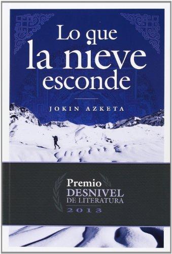 Descargar Libro Lo Que La Nieve Esconde. 2013 Premio Desnivel Literatura ) Jokin Azketa
