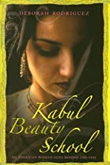 Kabul Beauty School: An American Woman Goes Behind the Veil Kindle Edition