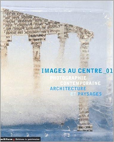 Livre gratuits Images au centre_01 : Photographie contemporaine, architecture et paysages pdf ebook