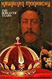 Hawaiian Monarchy : The Romantic Years, Mrantz, Maxine, 0941351009