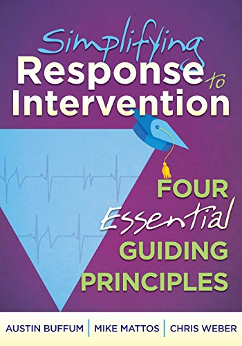 Simplifying Response to Intervention: Four Essential Guiding Principles - an RTI Book for Professional Learning Communities (Ensure that Each Child ... Needed to Succeed in School and in Life)