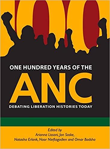 One Hundred Years of the ANC: Debating liberation histories today