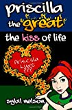Priscilla the Great the Kiss of Life, Sybil Nelson, 1461110971