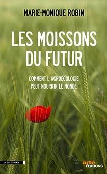 Les moissons du futur. Comment l'agroécologie peut nourrir le monde par Robin