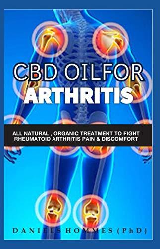 CBD OIL FOR ARTHRITIS: Complete Guide to CBD Hemp Oil for Chronic Pain Relief and Rheumatoid Arthritis Cure