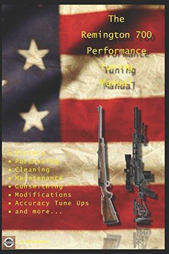 The Remington 700 Performance Tuning Manual: Gunsmithing tips for modifying your Remington 700 rifles (Firearms Remington Accessories)