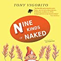Nine Kinds of Naked Audiobook by Tony Vigorito Narrated by Kristin Kalbli
