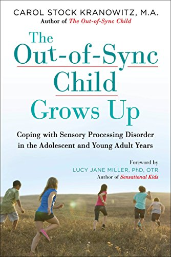 The Out-of-Sync Child Grows Up: Coping with Sensory Processing Disorder in the Adolescent and Young Adult Years (The Out-of-Sync Child Series)
