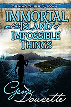 Immortal and the Island of Impossible Things (The Immortal Series Book 4) by [Doucette, Gene]