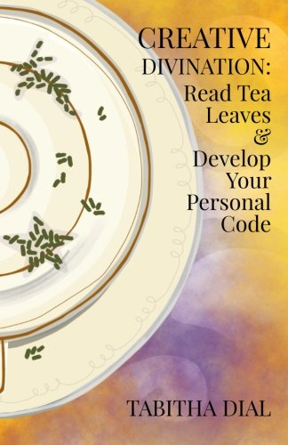 (Creative Divination: Read Tea Leaves & Develop Your Personal Code)
