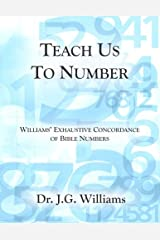 Teach Us To Number - English: Williams' Exhaustive Concordance of Bible Numbers Paperback