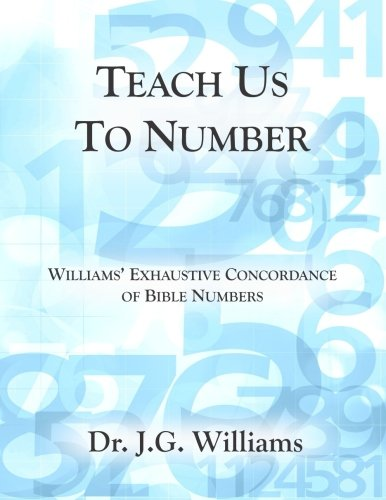 Teach Us To Number - English: Williams' Exhaustive Concordance of Bible Numbers