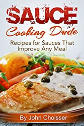 Sauce by the Cooking Dude Cookbook -- Recipes for Sauces that Improve Any Meal (English Edition)