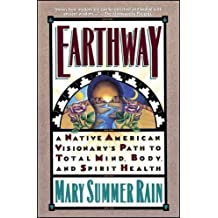 Earthway: A Native American Visionary's Path to Total Mind, Body, and Spirit Health