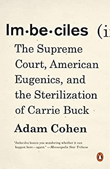 Imbeciles: The Supreme Court, American Eugenics, and the Sterilization of Carrie Buck by [Cohen, Adam]