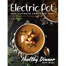 Pressure Cooker CookBook: The Complete Electric Pressure Cooker Recipes Guide for the Whole Family - Power Pressure Cooker