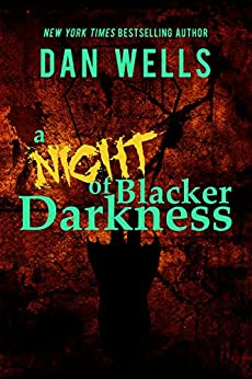 A Night of Blacker Darkness: : Being the Memoir of Frederick Whithers As Edited by Cecil G. Bagsworth III by [Wells, Dan]