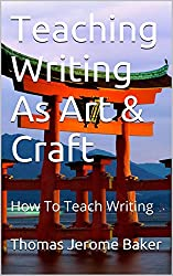 Teaching Writing As Art & Craft: How To Teach Writing