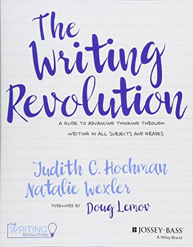 The Writing Revolution: A Guide to Advancing Thinking Through Writing in All Subjects and Grades ()