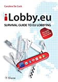 ILobby. eu : Survival Guide to EU Lobbying, including the Use of Social Media, de Cock, Caroline, 9059724399