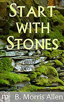 Start with Stones: collected stories by [Allen, B. Morris]