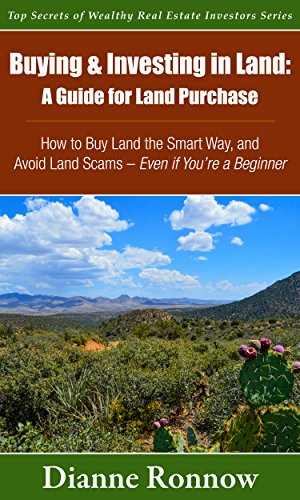 Buying and Investing in Land: A Guide for Land Purchase ~ How to Buy Land the Smart Way and Avoid Land Scams— Even if You Are a Beginner (Top Secrets of Wealthy Real Estate Investors Book 1) by [Ronnow, Dianne]
