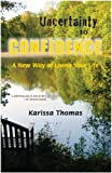 Uncertainty to Confidence, Karissa Thomas, 0615345387
