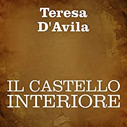 Il castello interiore [The Interior Castle]