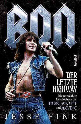 Bon - Der letzte Highway (Die unerzählte Geschichte von Bon Scott und AC/DC) (Musiker-Biographie) Taschenbuch – 3. November 2017 Jesse Fink Hannibal 3854456328 Musikalien