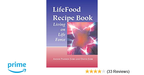 Lifefood recipe book living on life force annie padden jubb david lifefood recipe book living on life force annie padden jubb david jubb 9781556434594 amazon books forumfinder Image collections