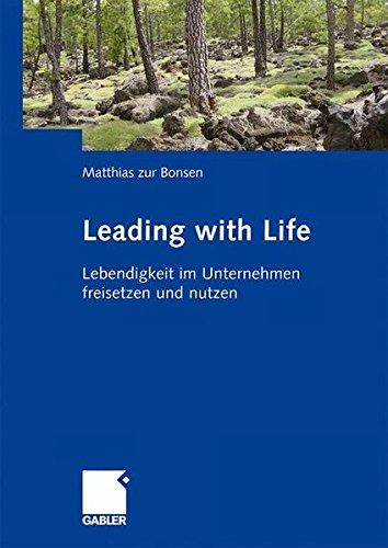 Leading with Life: Lebendigkeit im Unternehmen freisetzen und nutzen Gebundenes Buch – 12. März 2009 Matthias zur Bonsen Jutta I. Herzog Myriam Mathys Gabler Verlag