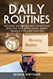 img - for Daily Routine: Amazing Morning and Nighttime Routine for Being More Happy, Productive and Healthy (Daily Routine, Daily Rituals, Daily Routine Makeover, Productivity) (Volume 3) book / textbook / text book