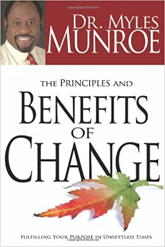 the principles and benefits of change myles munroe 9781603740975