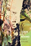 Leave It Behind, Emily Raabe, 0983998507