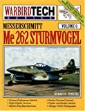 Messerschmitt Me 262 Sturmvogel - Warbird Tech Vol. 6 (Revised Edition)