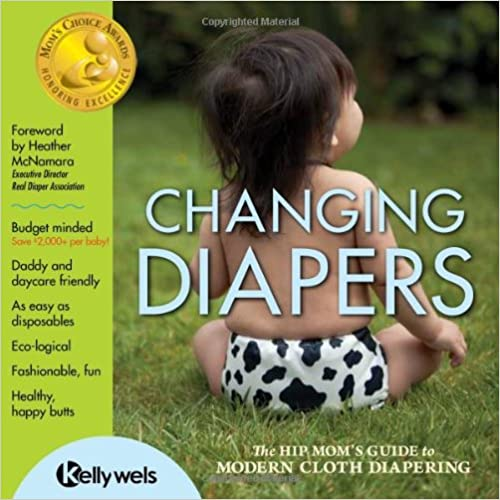 Image: Changing Diapers: The Hip Mom's Guide to Modern Cloth Diapering, by Kelly Wels (Author). Publisher: Green Team Enterprises; First edition (October 1, 2011)