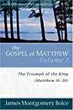 By James Montgomery Boice The Gospel of Matthew: The Triumph of the King, Matthew 18-28 (Expositional Commentary) [Paperback]