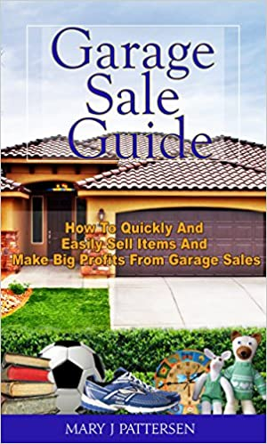 Garage Sale Guide: How To Quickly And Easily Sell Items And Make Big Profits From Garage