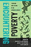 Encountering Poverty: Thinking and Acting in an Unequal World (Poverty, Interrupted)